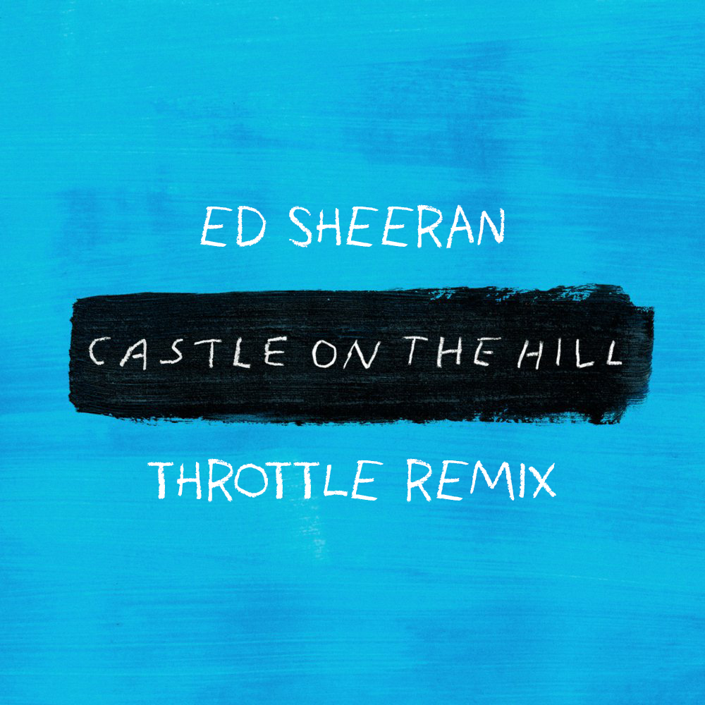 Ed Sheeran - Castle On The Hill (Throttle Remix) by Throttle