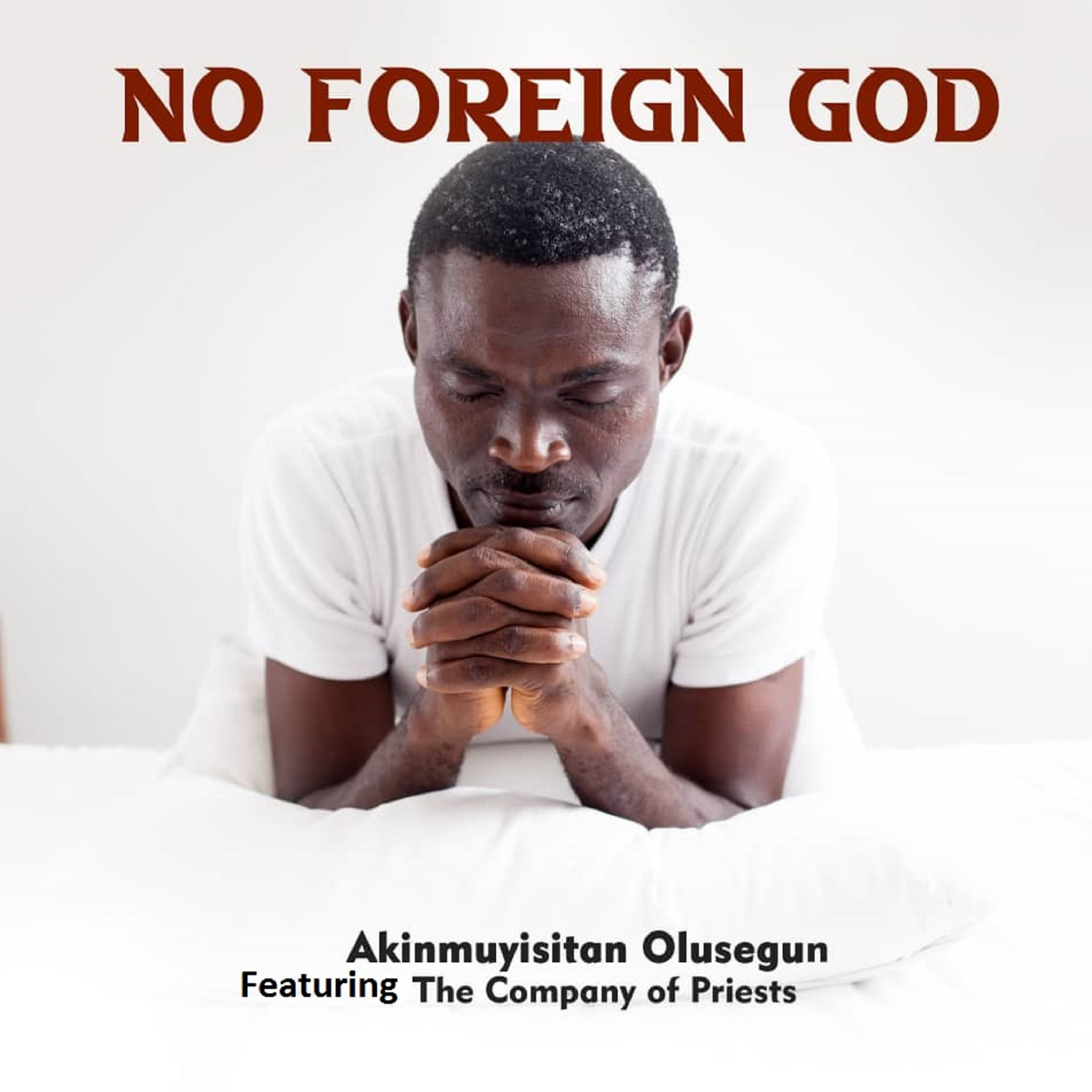 No Foreign God!!! By AKINMUYISITAN OLUSEGUN Ft The Company Of Priests Image