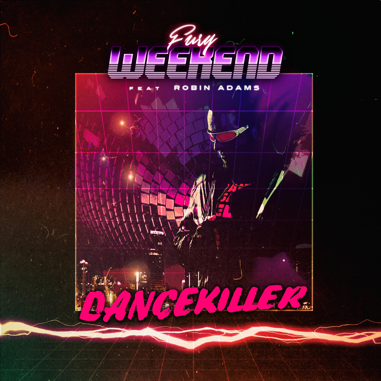 Fury Weekend - Dancekiller (feat. Robin Adams) [Single] Image