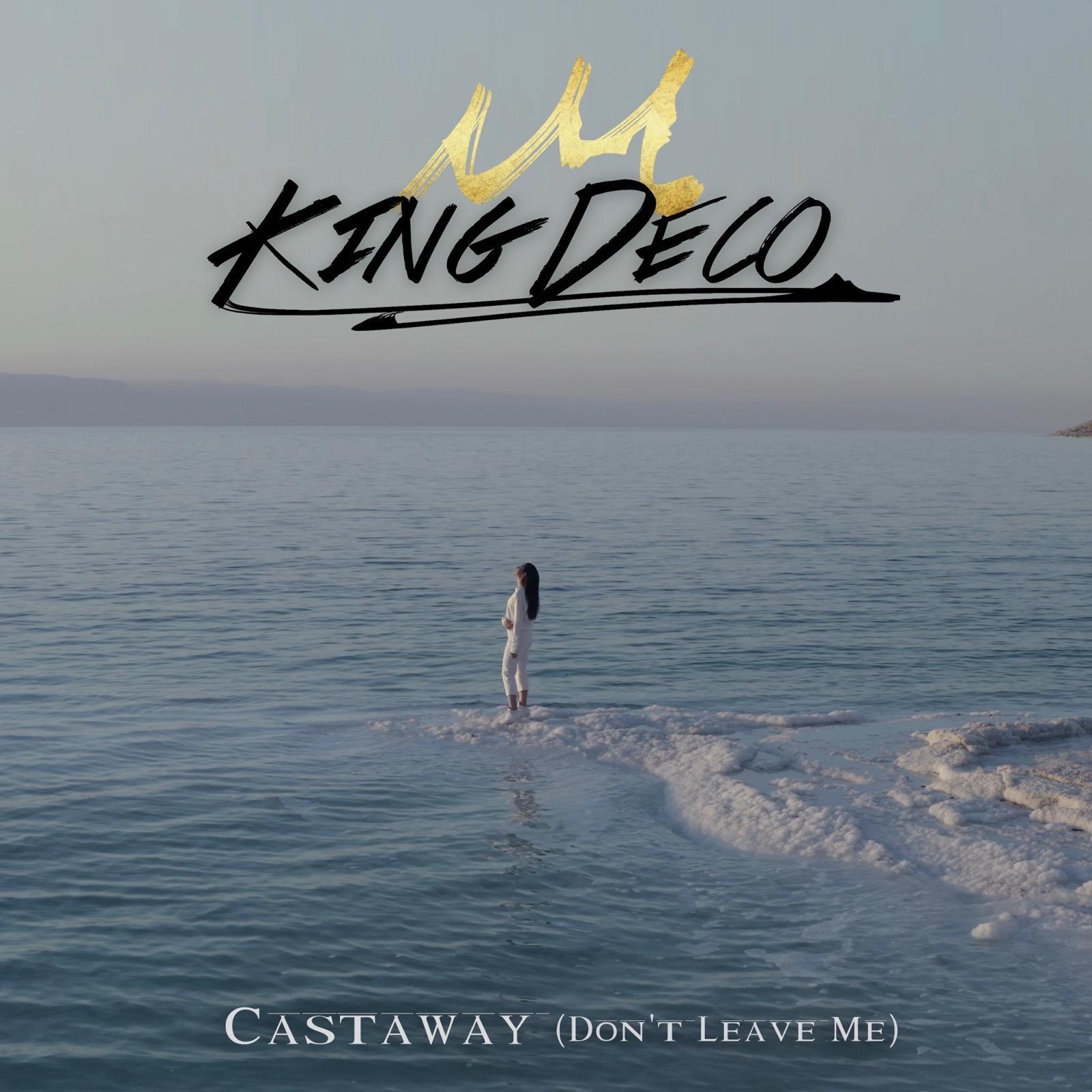 King Deco - Castaway (Don't Leave Me)