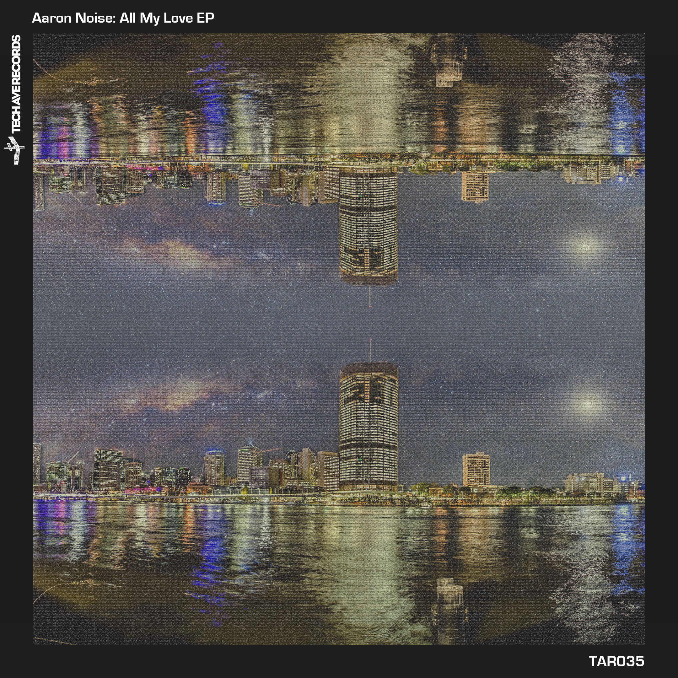 Aaron Noise: All My Love EP on Tech Avenue Records Image