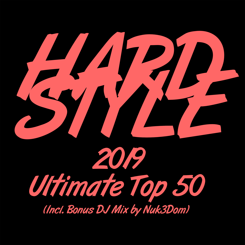 Hardstyle 2019 Ultimate Top 50 (Incl  Bonus DJ Mix by Nuk3Dom)