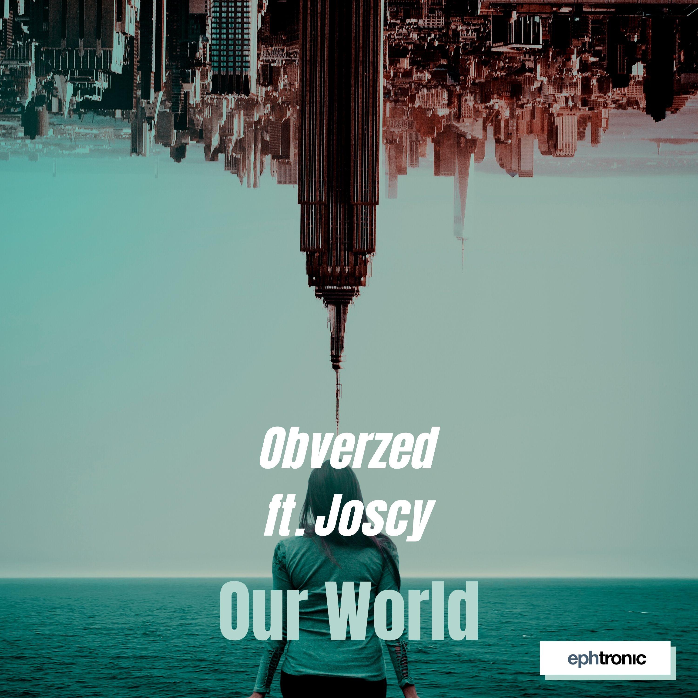 Obverzed feat. Joscy - Our World Image