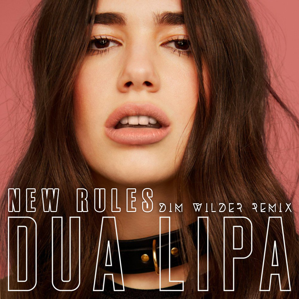 New Rules Dua Lipa: New Rules (Dim Wilder Remix) By Dim Wilder