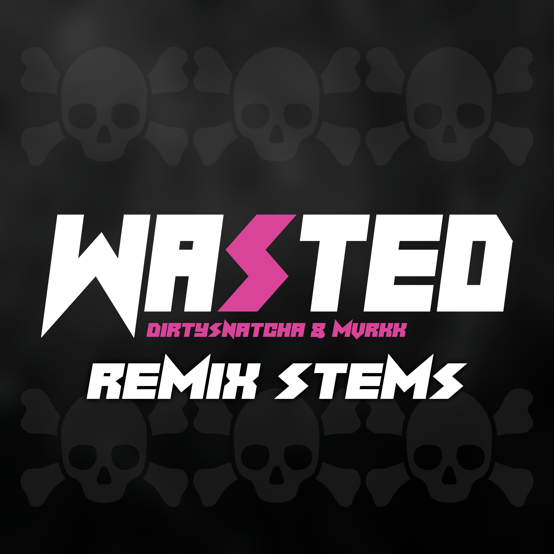 DirtySnatcha & Mvrkk - Wasted REMIX STEMS by DirtySnatcha - Free