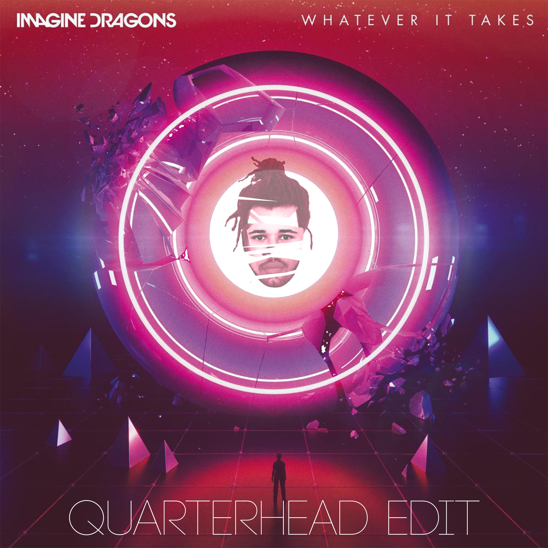 Imagine Dragons Whatever It Takes Quarterhead Remix Edit By Quarterhead Free Download On Toneden